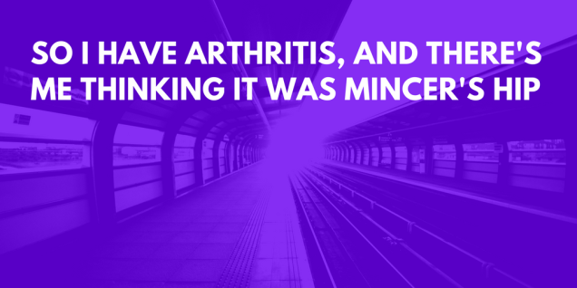 so-i-ahev-arthritis-and-theres-me-thinking-it-was-mincers-hip